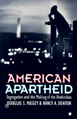 American Apartheid By Massey, Douglas S./ Denton, Nancy A.