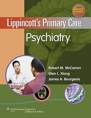 Lippincott's Primary Care Psychiatry By McCarron, Robert M./ Xiong, Glen L., M.D./ Bourgeois, James A., M.D.