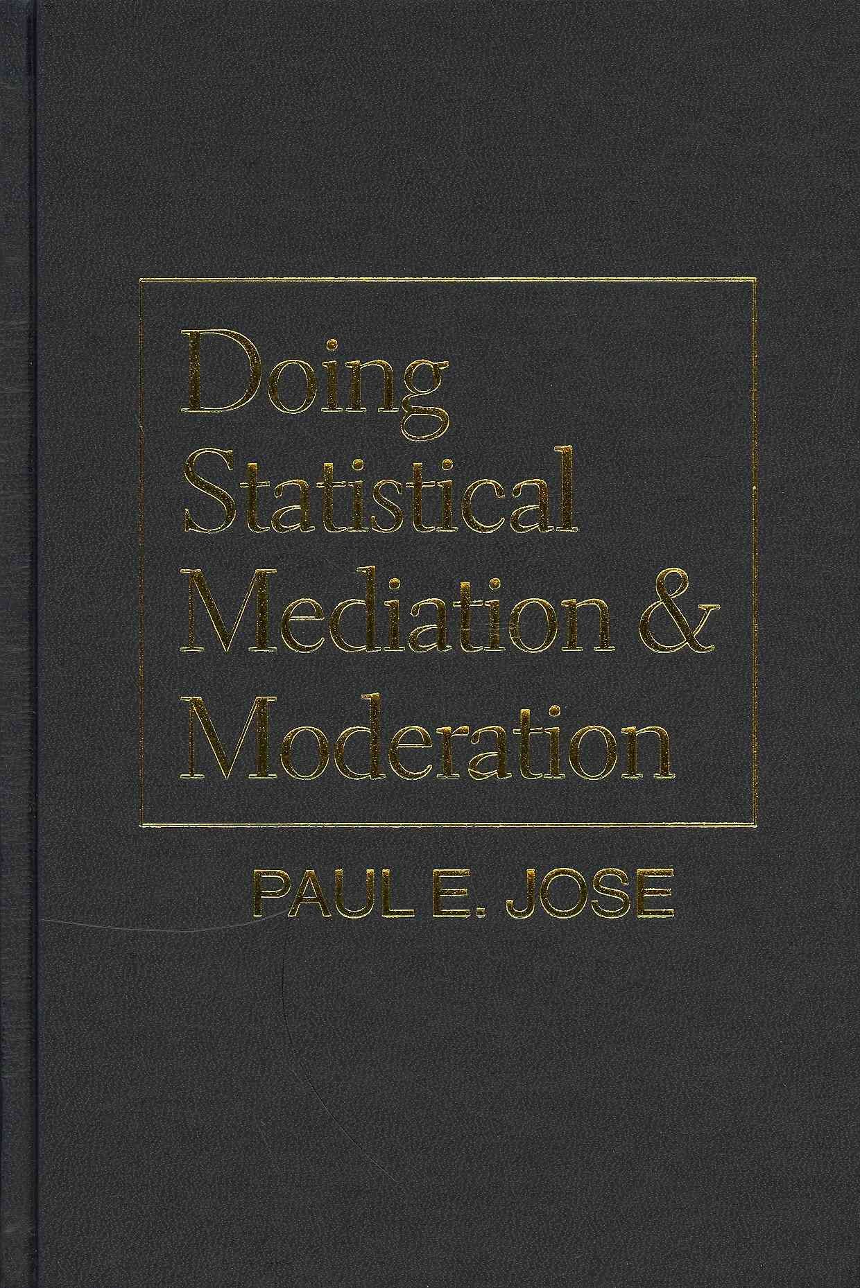 Doing Statistical Mediation and Moderation By Jose, Paul E.